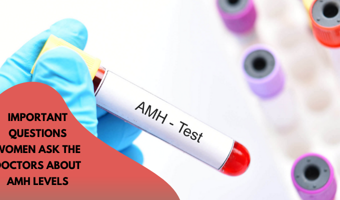 Important Questions Women ask the Doctors about AMH Levels