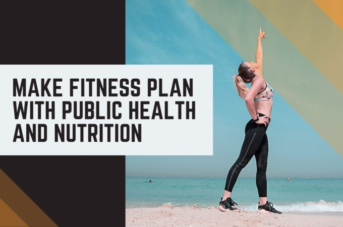 Make Fitness Plan With Public Health And Nutrition